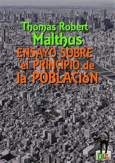 Sobre el Principio de la Población - Thomas Robert Malthus La famosa obra del economista y demógrafo T. R. Malthus, en la segunda versión, de 1846. Al principio y final del libro se han añadido algunos artículos y enlaces relacionados