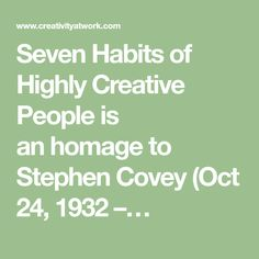 Seven Habits of Highly Creative People is an homage to Stephen Covey (Oct 1932 –… Julia Cameron, Seven Habits, Learn From Your Mistakes, Stephen Covey, Making Connections, Magic Bullet, Creative People, About Me Blog, Muscle