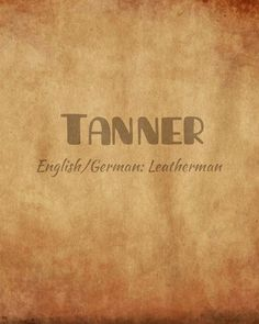Tanner 🐂 a name originating from #England and #Germany meaning #leatherman 👞 it was originally an occupational #surname for someone who tans an animal hide to make leather. #definingnames #names...