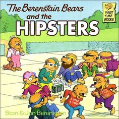 Berenstain Bears Hipsters! I read these books as a kid-- even when they came out with the chapter books!! :D
