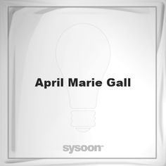 April Marie Gall: Page about April Marie Gall #member #website #sysoon #about