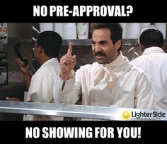 NO PRE-APPROVAL?                                NO SHOWING FOR YOU!
