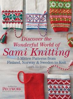 Create these five mitten patterns inspired by the indigenous peoples of Norway, Finland, and Sweden known as the Sami. Join Laura Ricketts for an in-depth look at the Sami people and their knitting techniques, including ribbing, using tassels and pom-p Knitting Books, Knitting Charts, Knitting Patterns, Crochet Patterns, Red Mittens, Knit Mittens, Knitting Designs, Knitting Projects, Norwegian Knitting