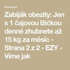 Zabiják obezity: Jen s 1 čajovou lžičkou denně zhubnete až 15 kg za měsí. Dukan Diet, Natural Medicine, Detox, Life Is Good, Healthy Lifestyle, Food And Drink, Skin Care, How To Plan, Victoria