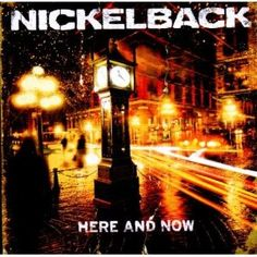 Nickelback. here and now