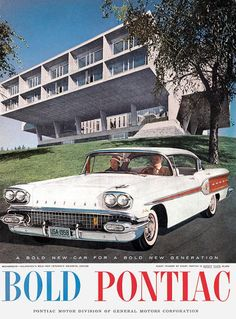 """<p>Contrast that to the freshness of this 1958 ad for Pontiac, which uses modern architecture to signal the company's forward-thinking car design: """"A bold new car for a bold new generation.""""</p>"""