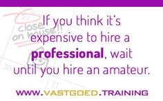 """If you think it's expensive to hire a professional, wait until you hire an amateur."" #Immoversity #startjouwmotor #vastgoedtraining www.vastgoed.training"