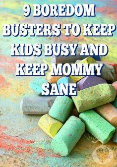 9 Boredom Busters To Keep Kids Busy, And Keep Mommy Sane – Totally The Bomb.com