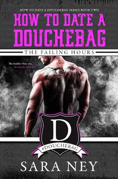 Warrior Woman Winmill: How To Date A Douchebag: The Failing Hours, by Sara Ney. NA, Sports Romance Release, Excerpt & $10 G.C.Giveaway.