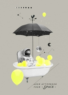 Good Afternoon from space. I like how the image of the astronaut, tub and umbrella are photos, but the ballons and background have a flat vector feel.