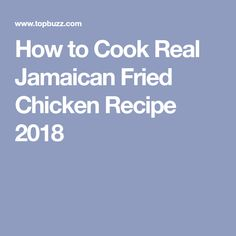 How to Cook Real Jamaican Fried Chicken Recipe 2018