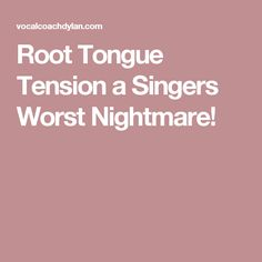 Root Tongue Tension a Singers Worst Nightmare!