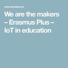 We are the makers – Erasmus Plus – IoT in education Education, Educational Illustrations, Learning, Onderwijs, Studying