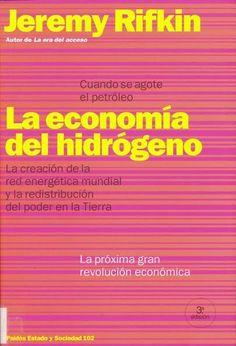 La economía del hidrógeno: la creación de la red energética mundial y la redistribución del poder en la tierra / Jeremy Rifkin Barcelona : Paidós, 2002