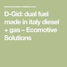 D-Gid: dual fuel made in italy diesel + gas – Ecomotive Solutions
