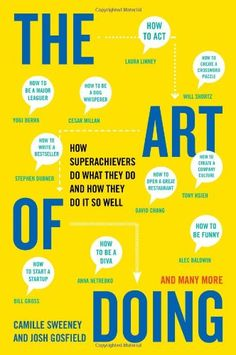 The Art of Doing: How Superachievers Do What They Do and How They Do It So Well by Camille Sweeney,http://www.amazon.com/dp/0452298172/ref=cm_sw_r_pi_dp_sSsMsb05VX2VXV19
