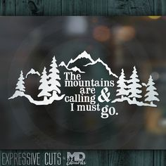 Mountains are calling and I must go landscape decal... John Muir Quote Vinyl Decal great for nature lovers! Great for a Yeti tumbler or car! by ExpressiveCuts on Etsy https://www.etsy.com/listing/290111521/mountains-are-calling-and-i-must-go