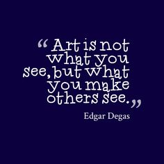 Collection of art education quotes images in collection) Great Quotes, Quotes To Live By, Inspirational Quotes, Fun Qoutes, Meaningful Quotes, Education Quotes For Teachers, Art Education, Infinity Quotes, Edgar Degas