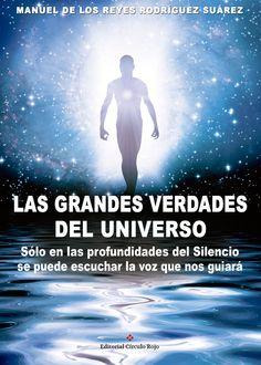 Las grandes verdades del universo / Manuel de los Reyes Rodríguez Suárez. http://absysnetweb.bbtk.ull.es/cgi-bin/abnetopac01?TITN=524796
