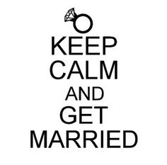 Keep Calm & Get Married!