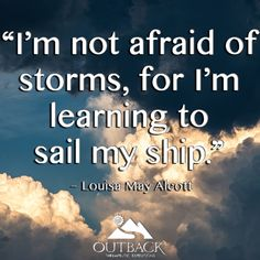 """""""I'm not afraid of storms, for I'm learning to sail my ship."""" – Louisa May Alcott #OutbackTreatment"""