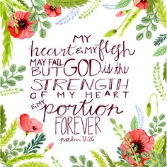 """""""My flesh and my heart may fail, but God is the strength of my heart and my portion forever."""" Psalm 73:26  Enjoy this #free #printable!"""