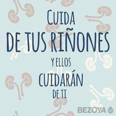 Cuida de tus riñones y ellos cuidarán de ti. #bezoya
