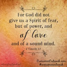 God did not give us a spirit of fear, BUT of power, & of love & of a sound mind.~2 Tim.1:7 #overcomeroutreach #Bible