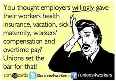 We all have benefited from the work of unions.....CFC..And the GOP is trying to take it away as fast as they can.