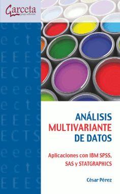 Analisis multivariante de datos : aplicaciones con IBM SPSS, SAS y STATGRAPHICS / César Pérez López