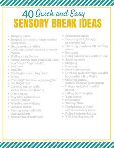 40 Simple Sensory Break Ideas my favs: theraband on chairs, listening to music, weighted blanket/vest, bouncing on exercise ball/mini trampoline Sensory Therapy, Sensory Tools, Autism Sensory, Sensory Diet, Therapy Activities, Sensory Play, Sensory Integration Therapy, Movement Activities, Baby Sensory
