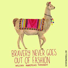 9/100 I was really excited about drawing a llama for the 365 project I'm working on, and I read that llamas are often symbols of bravery and perseverence so I thought this quote went quite well with such a colourful llama.