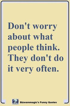 Dont Worry About What People Think They Dont Do It Very