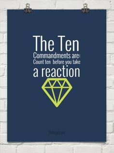The ten commandments are: count ten  before you take a reaction #409643