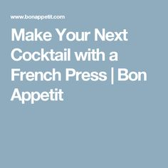 Make Your Next Cocktail with a French Press | Bon Appetit