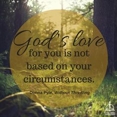"""""""God's love for you is not based on your circumstances."""" Donna Pyle, Without This Ring #divorce #book"""