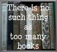 "...is what I say when people visit and they say ""WOW, you must like to read!"" lol"
