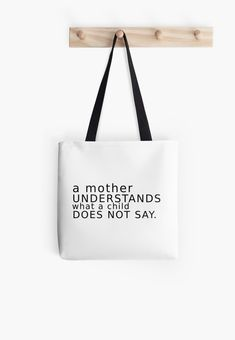 """Buy """"A Mother Understands What A Child Does Not Say"""" Tote Bags #redbubble #quotes #totebags #sayings #motivation"""