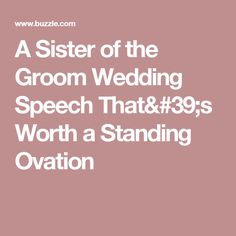 A Sister of the Groom Wedding Speech That's Worth a Standing Ovation