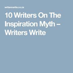 10 Writers On The Inspiration Myth – Writers Write