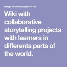 Wiki with collaborative storytelling projects with learners in differents parts of the world.