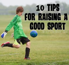 10 TIPS FOR RAISING A GOOD SPORT ~ There's a fine line between being proud and boasting. Raising a good sport can help on both sides, whether they win or lose.