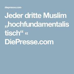 "Jeder dritte Muslim ""hochfundamentalistisch"" « DiePresse.com Religion, Islam, True Words, Muslim, Religious Education, Faith"
