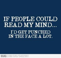 If people could read my mind.....