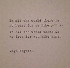 In all the world there is no heart for me like yours, In all the world there is no love for you like mine ~ Maya Angelou ❤ http://www.isiah-mckimmie.com
