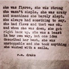 She was fierce, she was strong, she wasn't simple... she took what she wanted with a smile.