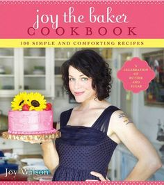 Joy the Baker Cookbook. I want this.