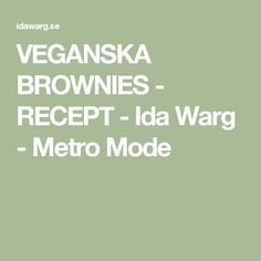 VEGANSKA BROWNIES - RECEPT - Ida Warg - Metro Mode
