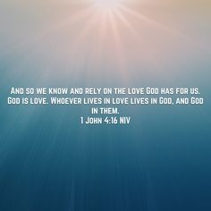 1 John And so we know and rely on the love God has for us. God is love. Whoever lives in love lives in God, and God in them. 1 John 4, New International Version, Holy Spirit, Love Life, Gods Love, Prayers, Bible, Faith, Words