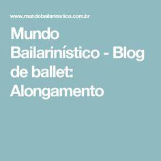 Mundo Bailarinístico - Blog de ballet: Alongamento